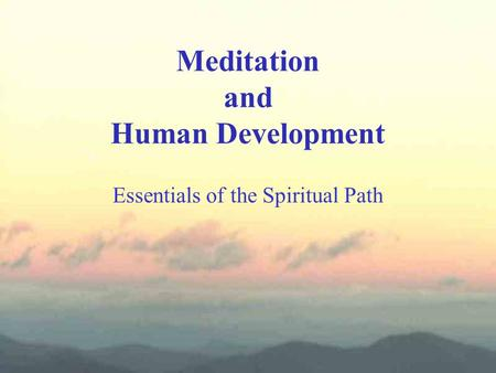 Meditation and Human Development Essentials of the Spiritual Path.