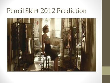Pencil Skirt 2012 Prediction. Target Market Girls 12-17 Women 18-60 All Income Levels Retail or Office Workers All Body Types.