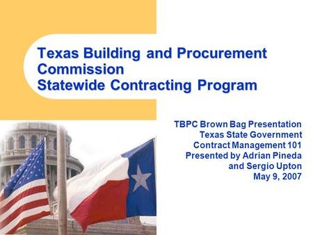 Texas Building and Procurement Commission Statewide Contracting Program TBPC Brown Bag Presentation Texas State Government Contract Management 101 Presented.