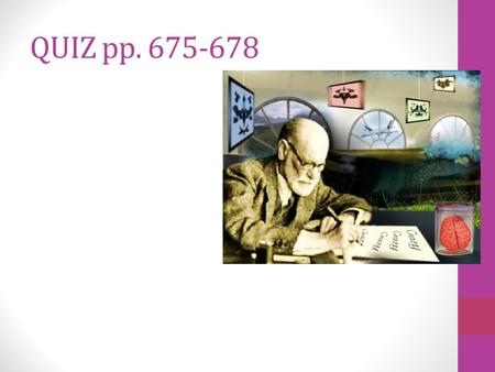 QUIZ pp. 675-678. QUIZ ANSWERS SIGMUND FREUD AND PENISOANALYSIS  Sigmund Freud = Viennese doctor/father of psychoanalysis  Author of - The Interpretation.