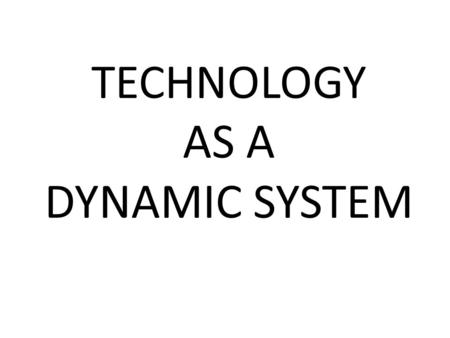 TECHNOLOGY AS A DYNAMIC SYSTEM. ENGR-FET-5 – Students will describe the essential systems and processes involved with invention, innovation, and entrepreneurship.