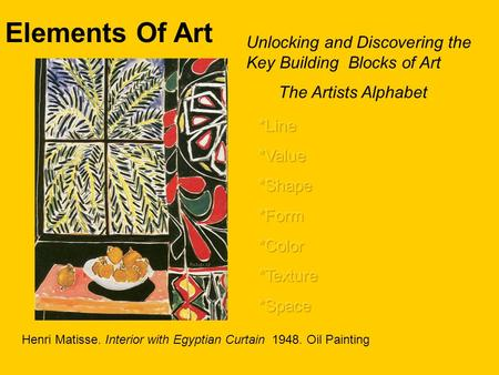 Elements Of Art Unlocking and Discovering the Key Building Blocks of Art The Artists Alphabet Henri Matisse. Interior with Egyptian Curtain 1948. Oil Painting.