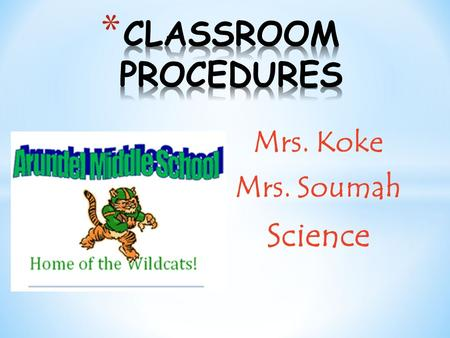 Mrs. Koke Mrs. Soumah Science. * A procedure is the way that we do things. * Without procedures, students do not know what is expected of them. * To be.