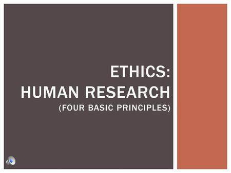 ETHICS: HUMAN RESEARCH (FOUR BASIC PRINCIPLES).  A psychologists' job is to do research to benefit the lives of other people. Psychologists must do whatever.