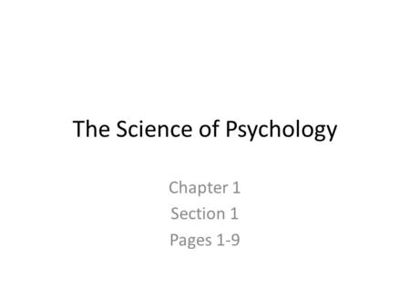 The Science of Psychology Chapter 1 Section 1 Pages 1-9.