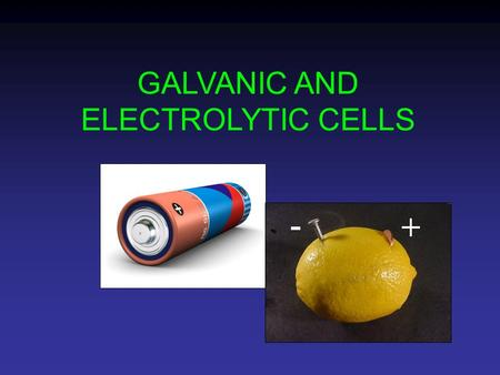 GALVANIC AND ELECTROLYTIC CELLS