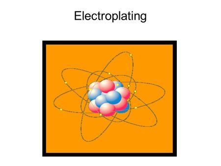 Electroplating. The electroplating of an object with metal is accomplished using an electrolytic cell. There are some basic rules for electroplating.