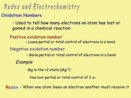 Oxidation Numbers Positive oxidation number Negative oxidation number - Loses partial or total control of electrons in a bond - Gains partial or total.