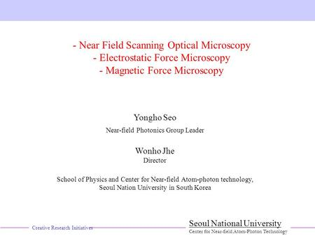 Creative Research Initiatives Seoul National University Center for Near-field Atom-Photon Technology - Near Field Scanning Optical Microscopy - Electrostatic.