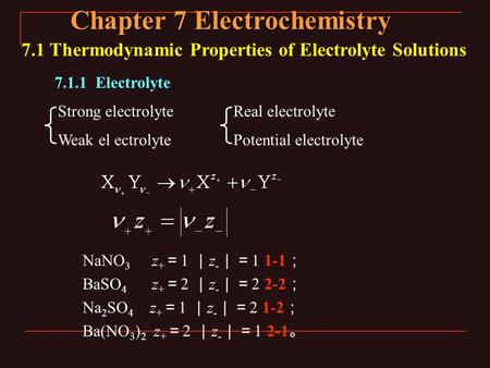Chapter 7 Electrochemistry 7.1 Thermodynamic Properties of Electrolyte Solutions 7.1.1 Electrolyte Strong electrolyte Weak el ectrolyte Real electrolyte.