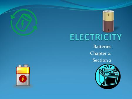 Batteries Chapter 2: Section 2. ENERGY Energy can be transformed from one form into another Batteries store chemical energy  Chemical Energy is energy.