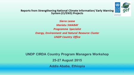 UNDP CIRDA Country Program Managers Workshop 25-27 August 2015 Addis Ababa, Ethiopia Reports from Strengthening National Climate Information/ Early Warning.