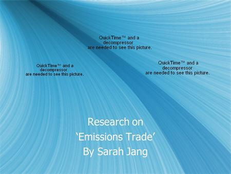 Research on 'Emissions Trade' By Sarah Jang Research on 'Emissions Trade' By Sarah Jang.