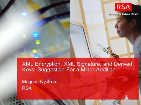 XML Encryption, XML Signature, and Derived Keys: Suggestion For a Minor Addition Magnus Nyström RSA.
