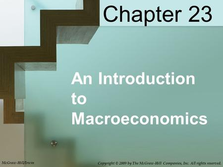 Chapter 23 An Introduction to Macroeconomics McGraw-Hill/Irwin Copyright © 2009 by The McGraw-Hill Companies, Inc. All rights reserved.