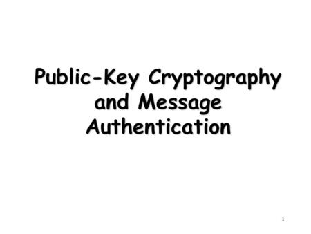 1 Public-Key Cryptography and Message Authentication.