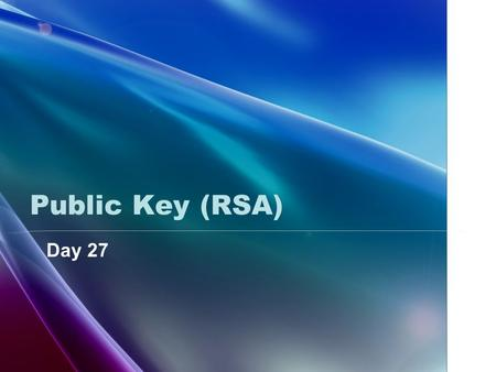 Public Key (RSA) Day 27. Objective Students will be able to… …understand how RSA is used for encryption and decryption. …understand some of the challenges.