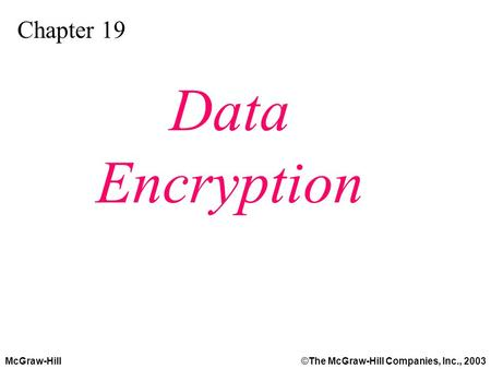 McGraw-Hill©The McGraw-Hill Companies, Inc., 2003 Chapter 19 Data Encryption.