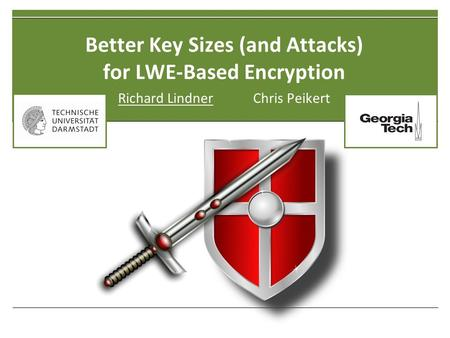 Better Key Sizes (and Attacks) for LWE-Based Encryption Richard LindnerChris Peikert.
