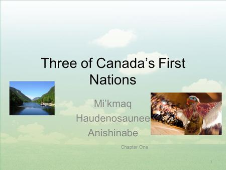 1 Three of Canada's First Nations Mi'kmaq Haudenosaunee Anishinabe Chapter One.