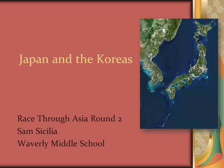 Japan and the Koreas Race Through Asia Round 2 Sam Sicilia Waverly Middle School.
