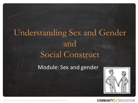 ………………...…………………………………………………… Understanding Sex and Gender and Social Construct Module: Sex and gender.
