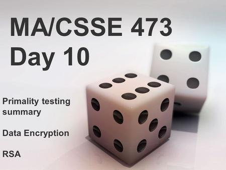 MA/CSSE 473 Day 10 Primality testing summary Data Encryption RSA.