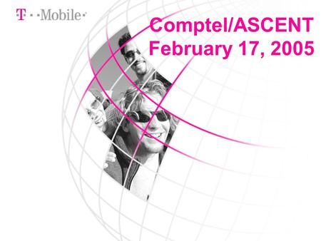 Comptel/ASCENT February 17, 2005. Tom Sugrue Vice President Government Affairs T-Mobile.