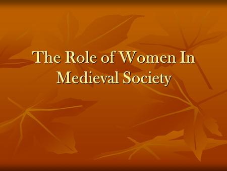 the image and role of women in medieval society Women in the middle ages occupied a number of different social roles during the middle ages, a period of european history lasting from around the 5th century to the 15th century, women held the positions of wife, mother, peasant, artisan, and nun, as well as some important leadership roles, such as abbess or queen regnant.