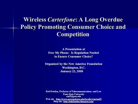 Wireless Carterfone: A Long Overdue Policy Promoting Consumer Choice and Competition A Presentation at Free My Phone-- Is Regulation Needed to Ensure Consumer.