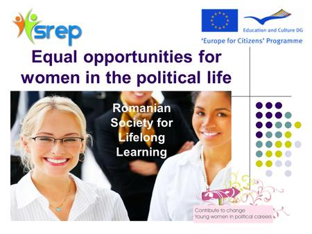 Equal opportunities for women in the political life Romanian Society for Lifelong Learning.