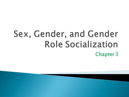 Chapter 3.  Sex refers to the physical and biological attributes of men and women  Sex includes the chromosomal, hormonal, and anatomical components.