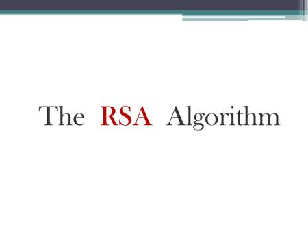 The RSA Algorithm. Content Review of Encryption RSA An RSA example.