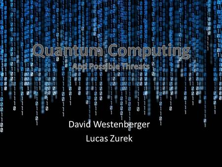 David Westenberger Lucas Zurek. What's Happening Now? Silicon-based Computation – Moore's Law Transistors Physical limitation Then what's next?