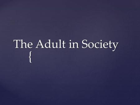 { The Adult in Society.  Write 5 words that describe a typical adult 'man'  Write 5 words that describe a typical adult 'woman'  What is a man's role.