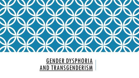 Gender Dysphoria and Transgenderism