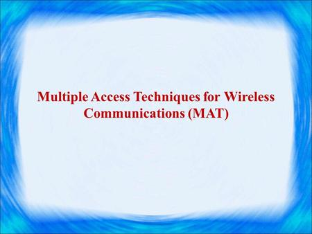 Multiple Access Techniques for Wireless Communications (MAT)
