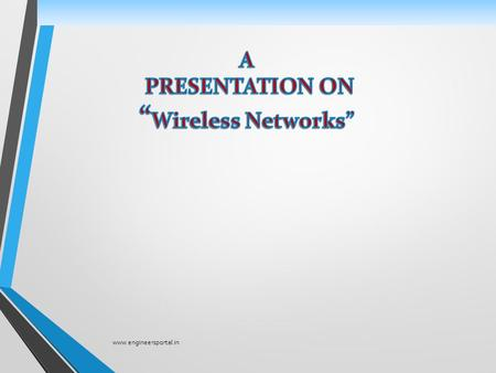 Www.engineersportal.in. Presentation Outline Wireless Technology overview The IEEE 802.11 WLAN Standards Secure Wireless LANs Migrating to Wireless LANs.