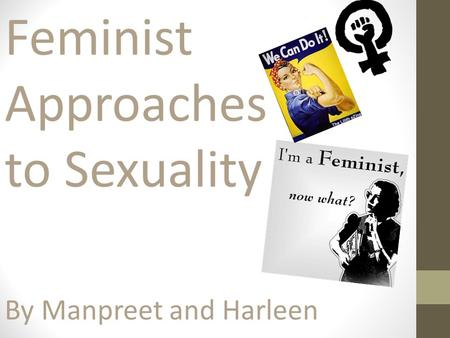 Feminist Approaches to Sexuality By Manpreet and Harleen.