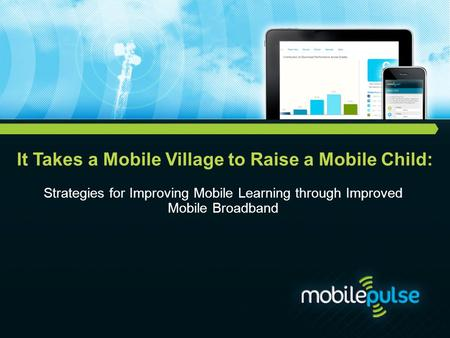 It Takes a Mobile Village to Raise a Mobile Child: Strategies for Improving Mobile Learning through Improved Mobile Broadband.