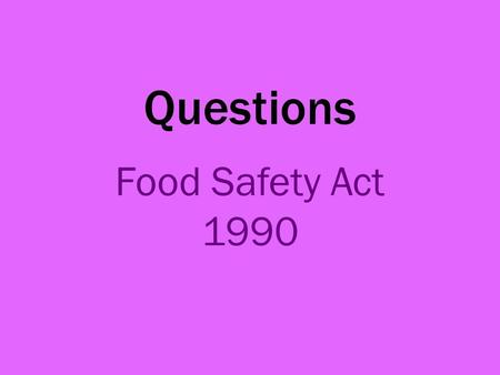 Questions Food Safety Act 1990. 1. A hotel has redesigned its kitchen. Before the kitchen can reopen the EHO will need to visit. Explain the role of the.