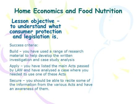 Home Economics and Food Nutrition Lesson objective – to understand what consumer protection and legislation is. Success criteria: Build – you have used.