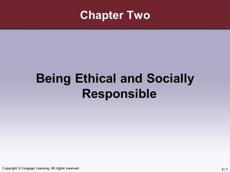 Copyright © Cengage Learning. All rights reserved. 2 | 1 Chapter Two Being Ethical and Socially Responsible.