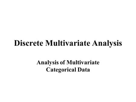 Discrete Multivariate Analysis Analysis of Multivariate Categorical Data.