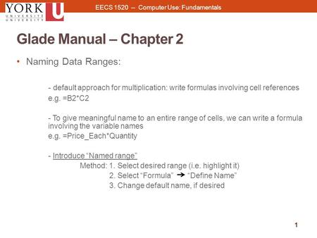 Glade Manual – Chapter 2 1 Naming Data Ranges: - default approach for multiplication: write formulas involving cell references e.g. =B2*C2 - To give meaningful.