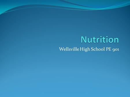 Wellsville High School PE 901. Basics of Nutrition Nutrition -science of food and how the body uses it in health and disease. Calorie – (Also known as.