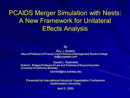 PCAIDS Merger Simulation with Nests: A New Framework for Unilateral Effects Analysis By Roy J. Epstein Adjunct Professor of Finance, Carroll School of.