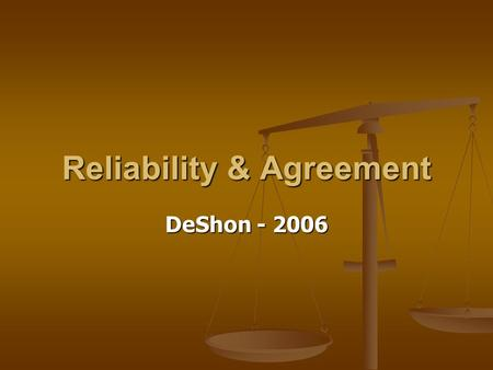 Reliability & Agreement DeShon - 2006. Internal Consistency Reliability Parallel forms reliability Parallel forms reliability Split-Half reliability Split-Half.