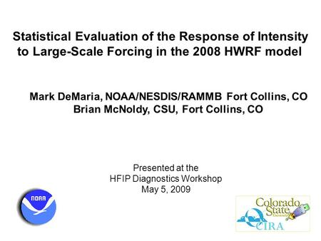 Statistical Evaluation of the Response of Intensity to Large-Scale Forcing in the 2008 HWRF model Mark DeMaria, NOAA/NESDIS/RAMMB Fort Collins, CO Brian.