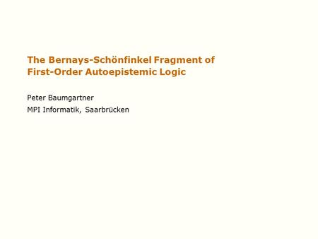 The Bernays-Schönfinkel Fragment of First-Order Autoepistemic Logic Peter Baumgartner MPI Informatik, Saarbrücken.